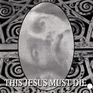 1994 - This Jesus Must Die