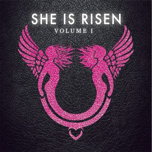 2020 - She is Risen - Volume One
